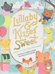 Lullaby & Kisses Sweet: Poems to Love with Your Baby